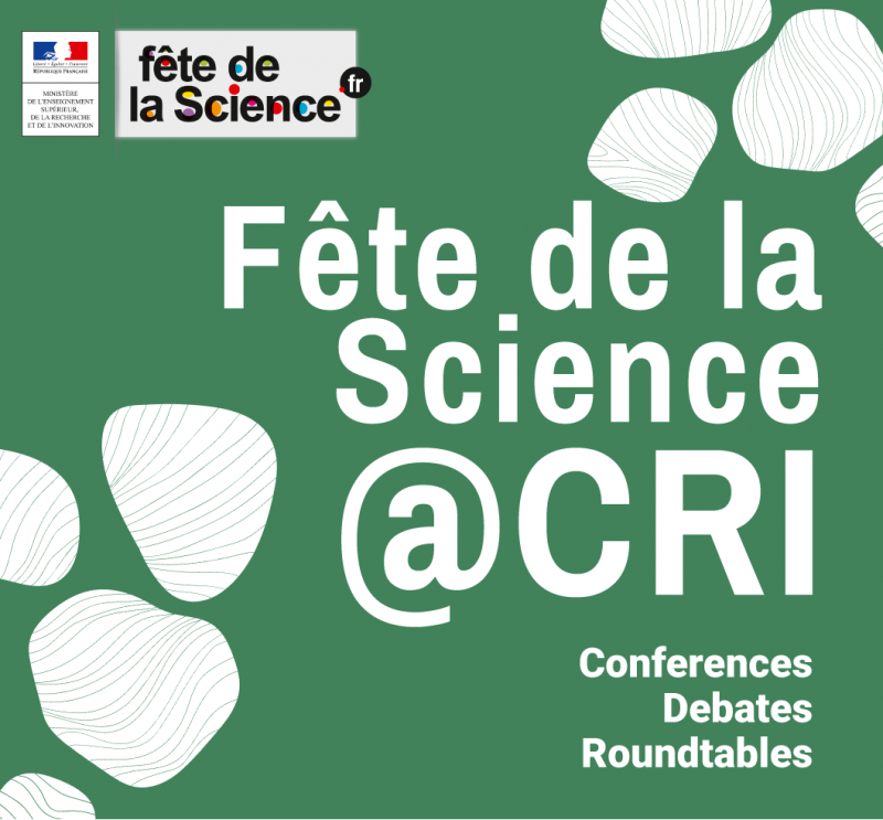 FÊTE DE LA SCIENCE @CRI - Conferences, Debates, Rountables